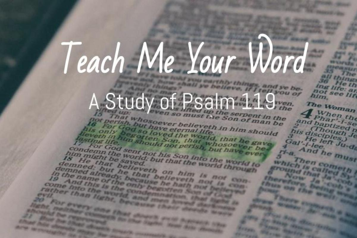 Teach Me Your Word: A Study of Psalm 119